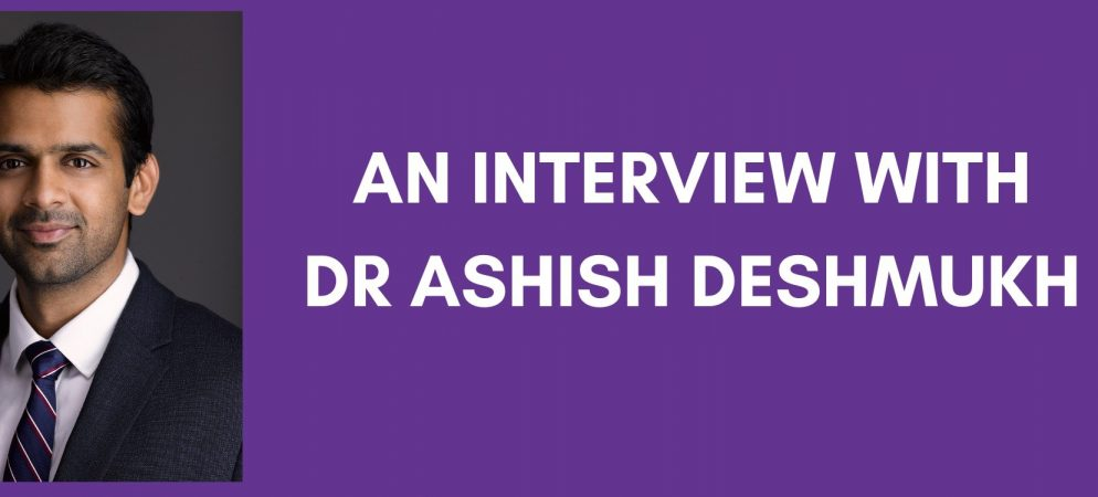 Dr. Ashish Deshmukh Speaks About His Work & What Drives Him